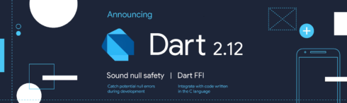 Dart 2.12 available with sound null safety and FFI